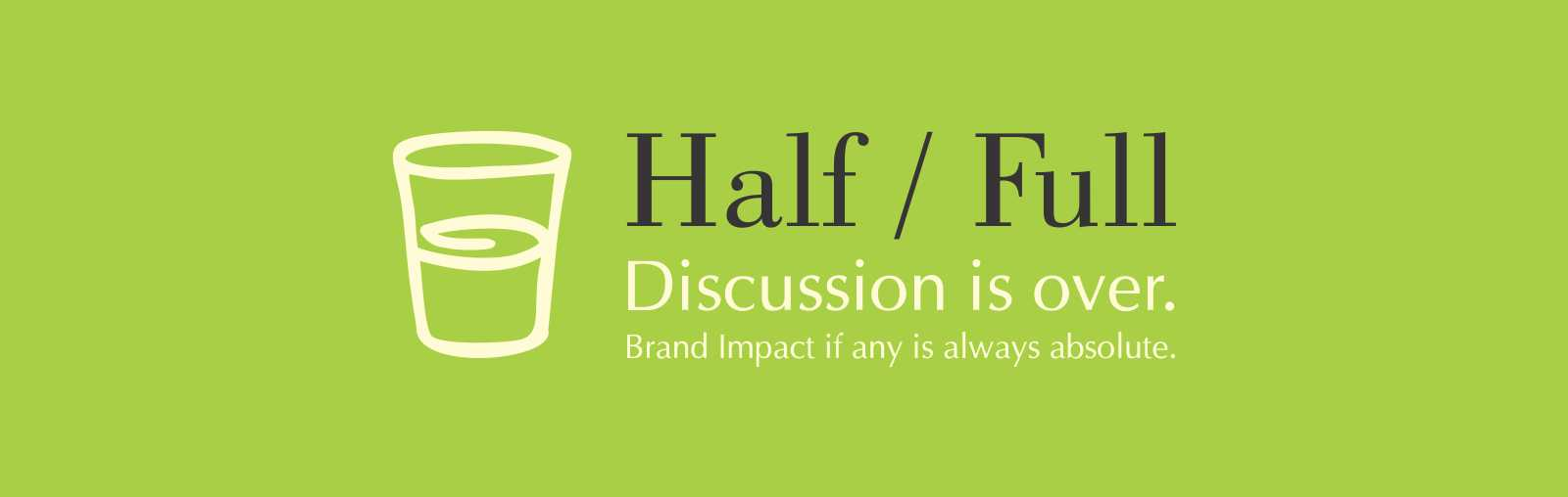 half or Full by muse advertising